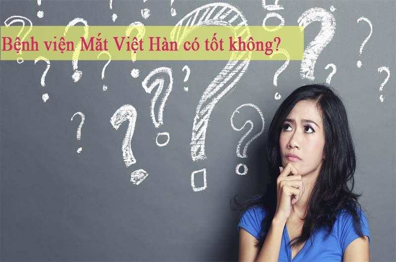Bệnh viện Mắt Việt Hàn có tốt không là thắc mắc của nhiều người