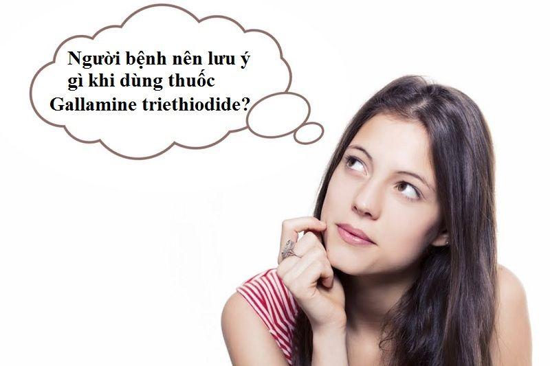 Bạn cần lưu ý gì khi sử dụng thuốc Gallamine triethiodide?