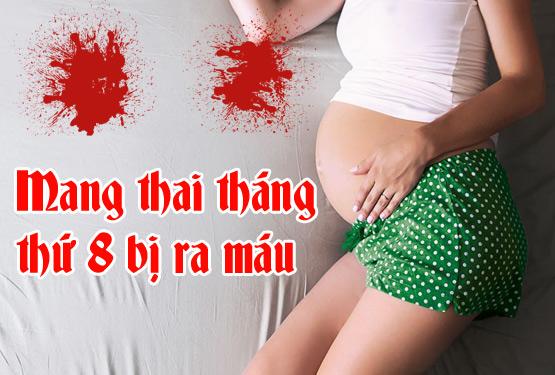 mang thai tháng thứ 8 bị ra máu