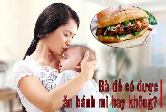 Sau sinh có được ăn bánh mì không?