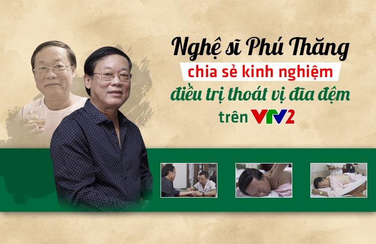 VTV2 đưa tin nghệ sĩ Phú Thăng điều trị khỏi thoát vị đĩa đệm tại TT Thuốc dân tộc